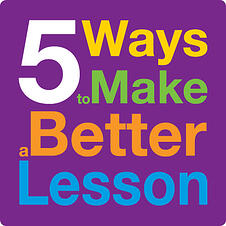 5 Ways to Make a Better Lesson