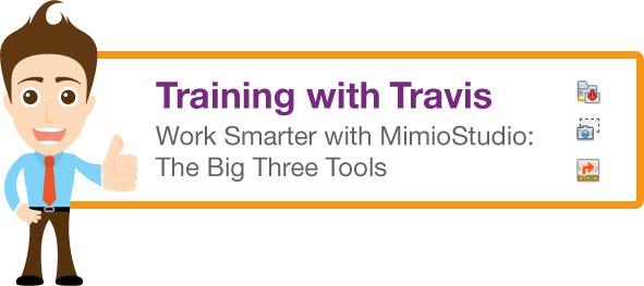 Training with Travis MimioStudio Software Big Three Tools