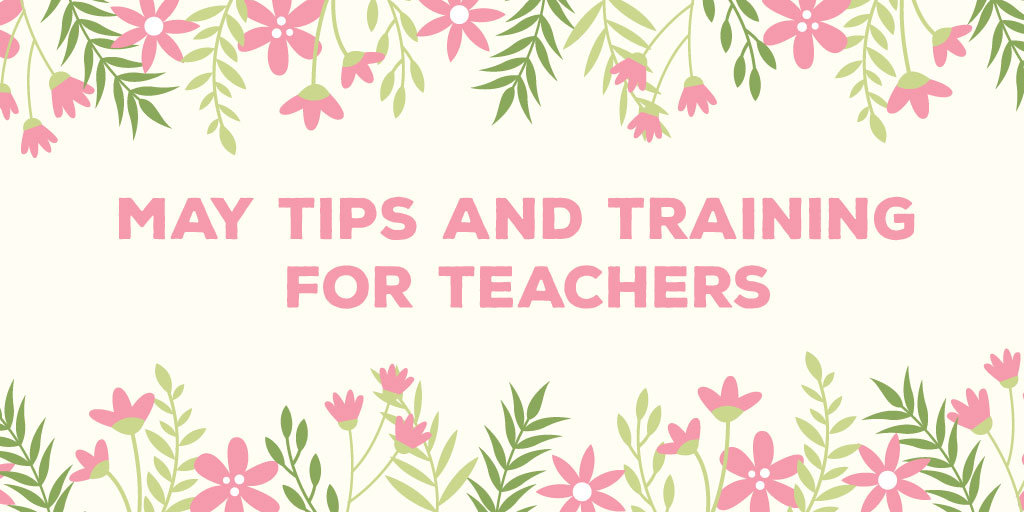 2018MayTipsandTrainingforTeachers_header