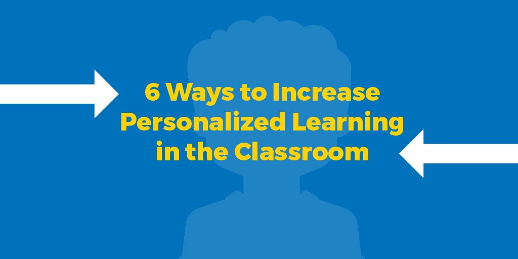 6 Ways to Increase Personalized Learning in the classroom-01