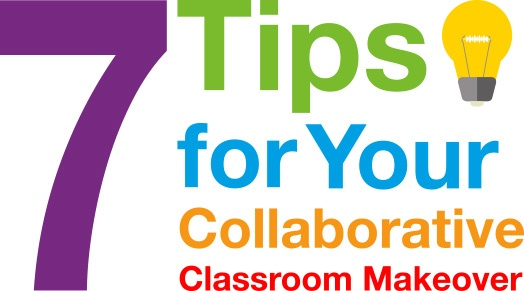 7 Tips for Your Collaborative Classroom Makeover