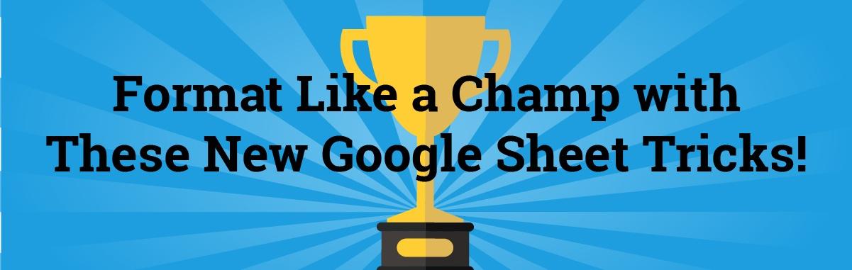 GoogleSheetTricksFormat Like a Champ with These New Google Sheet TricksGoogleSheetTricks_Champ-01.jpg
