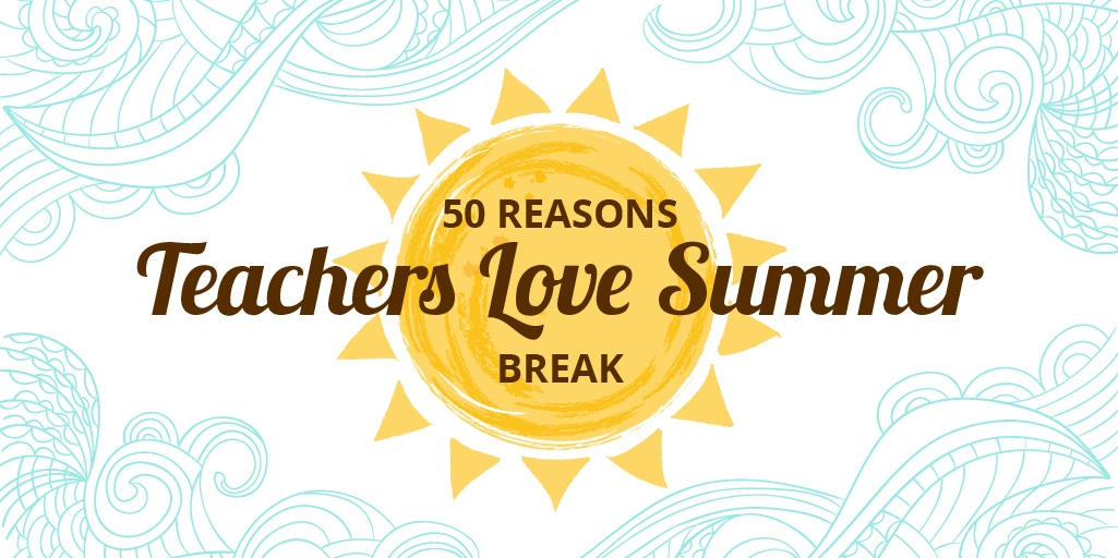 Reasons Teachers Love Summer Break-01.jpg