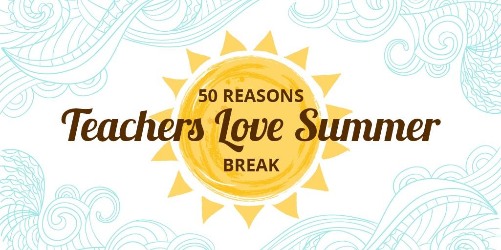 Reasons Teachers Love Summer Break-01.jpg