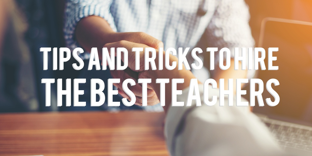 Tips and Tricks to Hire the Best Teachers