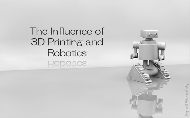 The Influence of 3D Printing and Robotics