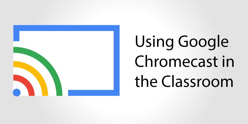 UsingGoggleChromecastintheClassroom